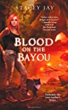 Blood on the Bayou, Stacey Jay, 1439189870