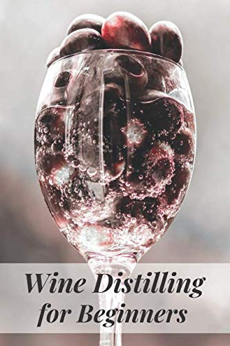 Wine Distilling for Beginners: Notebook for Winemaking