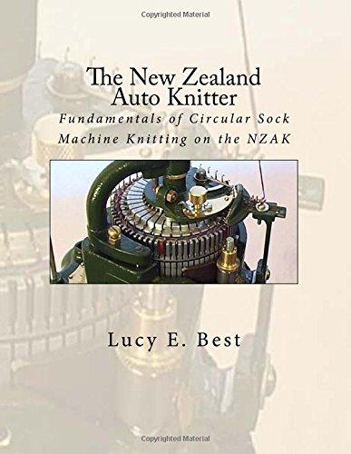 The New Zealand Auto Knitter: Fundamentals of Circular Sock Machine Knitting on the NZAK