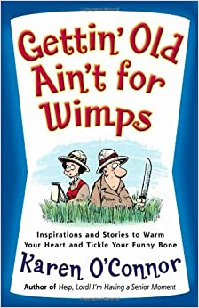 Gettin' Old Ain't for Wimps: Inspirations and Stories to
