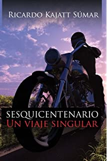 SESQUICENTENARIO: Un viaje singular (Spanish Edition)