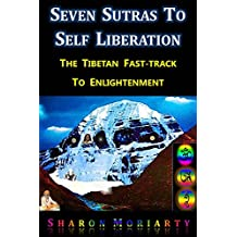 Seven Sutras To Self Liberation: The Tibetan Fast Track To Enlightenment