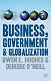 img - for Business, Government and Globalization: An International Perspective by Owen E. Hughes (2008-08-05) book / textbook / text book