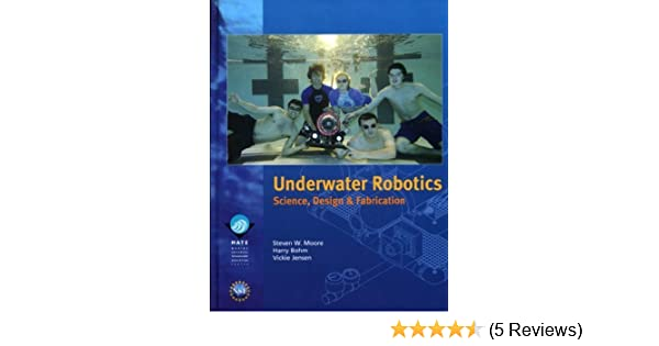 Underwater robotics science design and fabrication steven w underwater robotics science design and fabrication steven w moore harry bohm vickie jensen 9780984173709 amazon books fandeluxe Choice Image