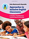 Approaches to Inclusive English Classrooms : A Teacher's Handbook for Content-Based Instruction, Mastruserio Reynolds, Kate, 1783093323