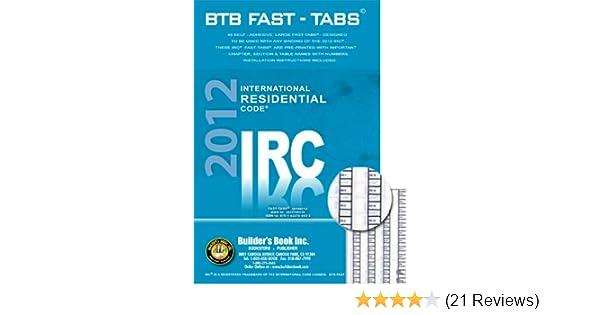 2012 International Residential Code (IRC) BTB Fast Tabs: Builders Book: 9781622709533: Amazon.com: Books