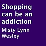 Shopping Can Be an Addiction | Misty Lynn Wesley