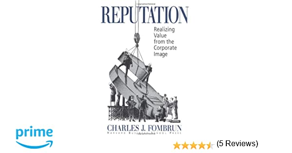 Reputation realizing value from the corporate image charles j reputation realizing value from the corporate image charles j fombrun 9780875846330 amazon books fandeluxe Gallery