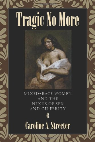 Download Tragic No More: Mixed-Race Women and the Nexus of Sex and Celebrity PDF