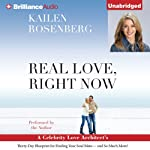 Real Love, Right Now: A Celebrity Love Architect's Thirty-Day Blueprint for Finding Your Soul Mate - and So Much More! | Kailen Rosenberg
