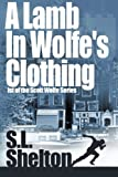 A Lamb in Wolfe's Clothing, S. L. Shelton, 1494388839
