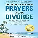 The 100 Most Powerful Prayers for Divorce: Condition Your Mind for Acceptance, Moving on and Changing Your Life Forever | Toby Peterson
