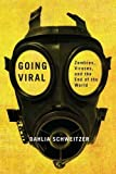 "Dahlia Schweitzer, ""Going Viral: Zombies, Viruses, and the End of the World"" (Rutgers UP, 2018)"