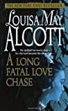 Front cover for the book A Long Fatal Love Chase by Louisa May Alcott