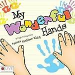 My Wonderful Hands | Barbara Kathleen Welch