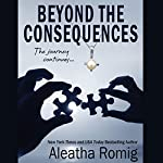 Beyond the Consequences | Aleatha Romig