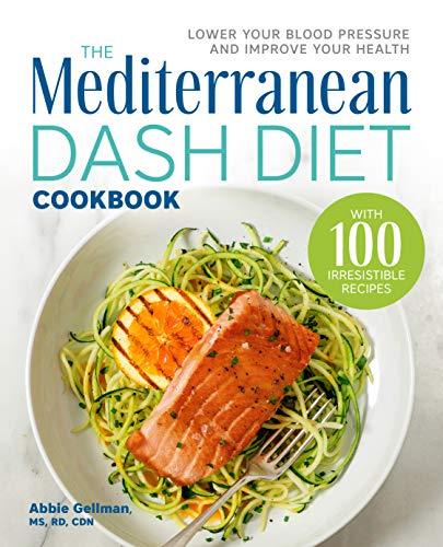 The Mediterranean DASH Diet Cookbook: Lower Your Blood Pressure and Improve Your Health by Abbie Gellman MS  RD  CDN