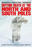 Defying Death at the North and South Poles, Gary Jeffrey and Rob Shone, 1435835271