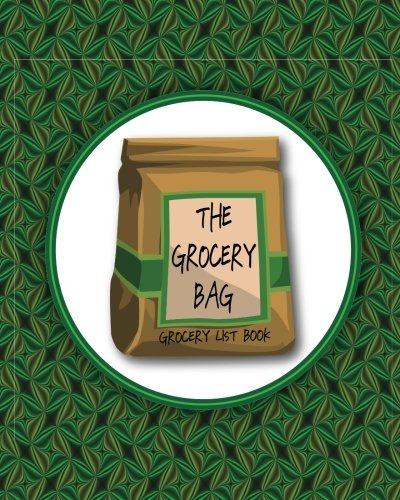 """Download The Grocery Bag: Grocery List Book or Organizing Grocery Items for Meal Planning 8""""x10"""" 75 Pages Matte Cover Book 06 PDF"""