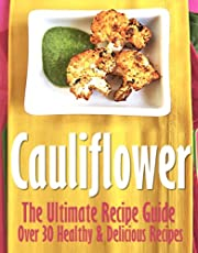 Cauliflower: The Ultimate Recipe Guide - Over 30 Delicious & Best Selling Recipes