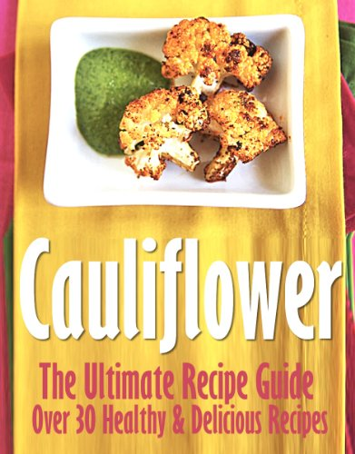 Cauliflower: The Ultimate Recipe Guide - Over 30 Delicious & Best Selling Recipes ()