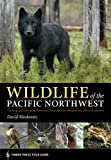 img - for Wildlife of the Pacific Northwest: Tracking and Identifying Mammals, Birds, Reptiles, Amphibians, and Invertebrates (A Timber Press Field Guide) book / textbook / text book