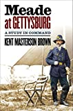 Meade at Gettysburg: A Study in Command