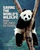img - for Saving the World's Wildlife: WWF - the first 50 years (World Wildlife Fund) by Alexis Schwarzenbach (2011-04-11) book / textbook / text book