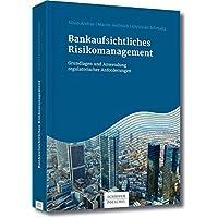 Bankaufsichtliches Risikomanagement: Grundlagen und Anwendung regulatorischer Anforderungen