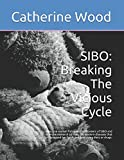 img - for SIBO: Breaking The Vicious Cycle: How one woman followed the pioneers of SIBO and immune research to treat the modern diseases that plagued her family without using diets or drugs. book / textbook / text book
