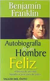 Autobiografia de un Hombre Feliz : Franklin, Benjamin