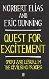 The Quest for Excitement : Sport and Leisure in the Civilizing Process, Elias, Norbert and Dunning, Eric, 0631192190