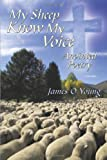 My Sheep Know My Voice, James O. Young, 1449092276