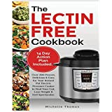 The Lectin Free Cookbook: Over 200 Proven, Delicious & Easy for Your Instant Pot Electric Pressure Cooker to Heal Your Gut, Lose Weight & Feel Spectacular.