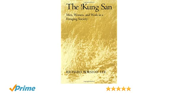 The Kung San Men Women And Work In A Foraging Society Richard Borshay Lee 9780521295611 Amazon Books