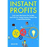 Instant Profits (2017): Easily Create a New Business That Can Make Good Profits Fast. Facebook Teespring, Clickbank...