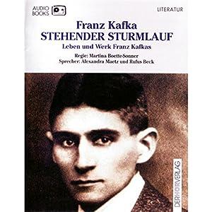 Stehender Sturmlauf. Leben und Werk Franz Kafkas Hörbuch