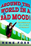 img - for Around the World in a Bad Mood!: Confessions of a Flight Attendant by Rene Foss (2002-03-06) book / textbook / text book