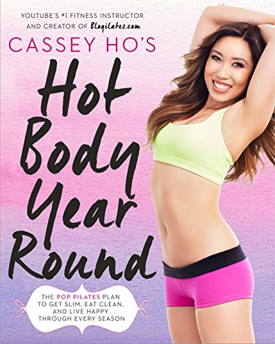 Cassey Ho's Hot Body Year-Round: The POP Pilates Plan to Get Slim, Eat Clean, and Live Happy Through Every Season