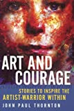 img - for Art and Courage: Stories to Inspire the Artist-Warrior Within book / textbook / text book