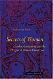 Secrets of Women : Gender, Generation, and the Origins of Human Dissection, Park, Katharine, 1890951676