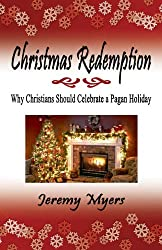 Christmas Redemption: Why Christians Should Celebrate a Pagan Holiday