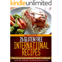 26 Gluten Free International Recipes – Fabulous International Food Cookbook (Gluten Free Cookbook – The Gluten Free…