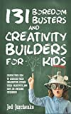 131 Boredom Busters and Creativity Builders For Kids: Inspire your kids to exercise their imagination, expand their creativity,  and have an awesome childhood!