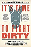 """David Faris, """"It's Time to Fight Dirty: How Democrats Can Build a Lasting Majority in American Politics"""" (Melville House, 2018)"""