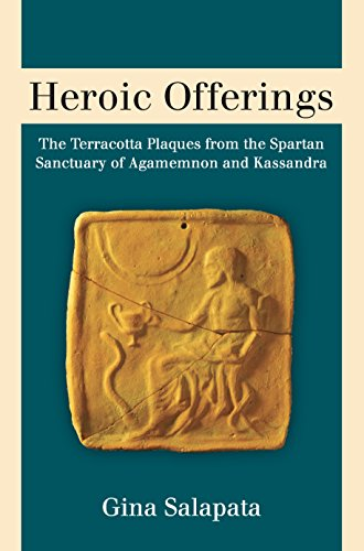 (Heroic Offerings: The Terracotta Plaques from the Spartan Sanctuary of Agamemnon and Kassandra)