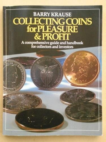 Collecting Coins for Pleasure and Profit: A Comprehensive Guide and Handbook for Collectors and Investors