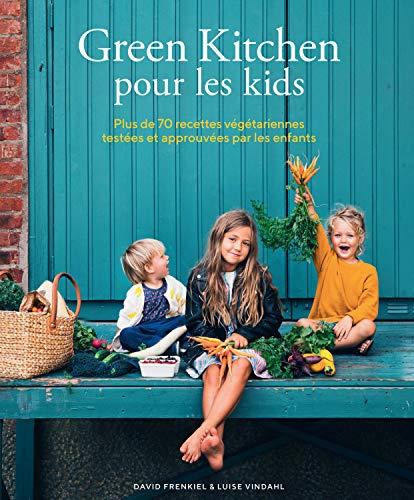Green Kitchen pour les Kids - Plus de 70 Recettes Vegetariennes Testees et Approuvees par les Enfant par  Frenkiel/Vindahl