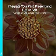 Integrate Your Past, Present and Future Self: Flower of Life Guided Meditation. (feat. Jess Shepherd)