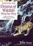 Painting the Drama of Wildlife Step by Step, Terry Isaac, 158180363X